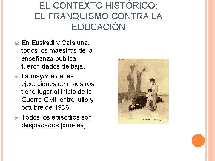 EL CONTEXTO HISTÓRICO: EL FRANQUISMO CONTRA LA EDUCACIÓN En Euskadi y Cataluña, todos los