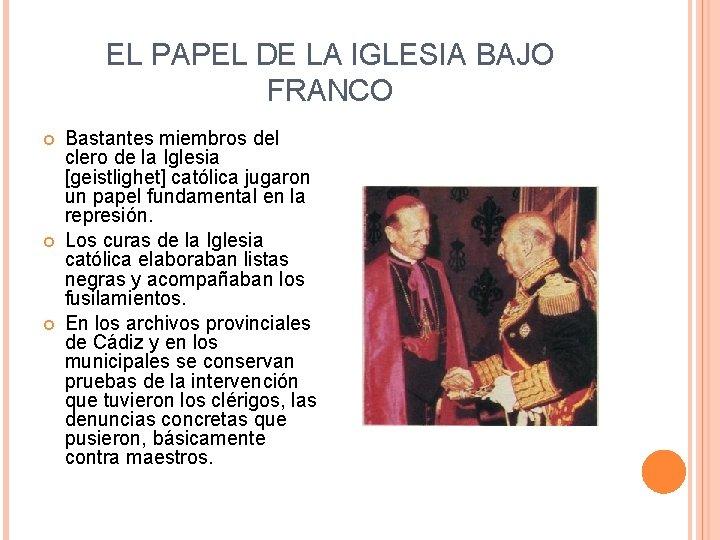 EL PAPEL DE LA IGLESIA BAJO FRANCO Bastantes miembros del clero de la Iglesia