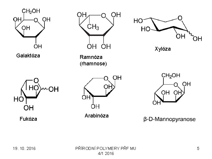 Xylóza Galaktóza Fukóza 19. 10. 2016 Ramnóza (rhamnose) Arabinóza PŘÍRODNÍ POLYMERY PŘF MU 4/1
