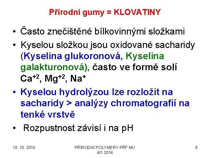 Přírodní gumy = KLOVATINY • Často znečištěné bílkovinnými složkami • Kyselou složkou jsou oxidované