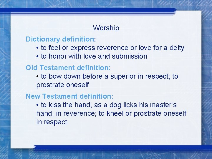 Worship Dictionary definition: • to feel or express reverence or love for a deity