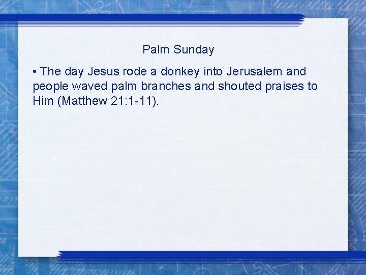 Palm Sunday • The day Jesus rode a donkey into Jerusalem and people waved