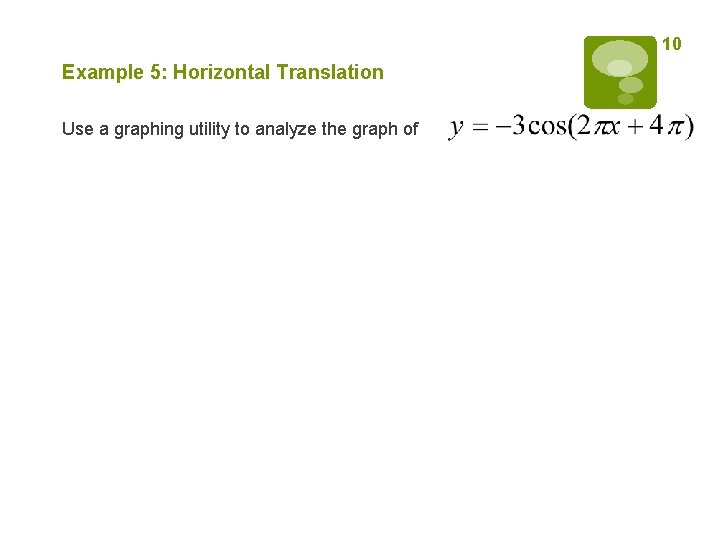 10 Example 5: Horizontal Translation Use a graphing utility to analyze the graph of