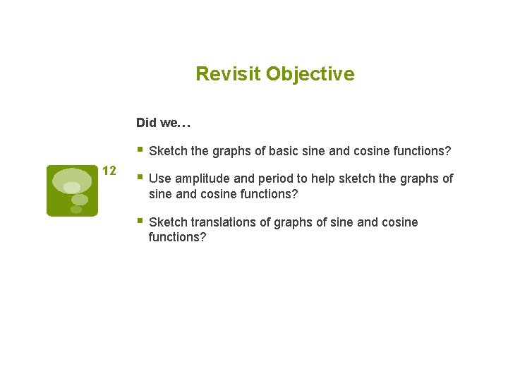 Revisit Objective Did we… § Sketch the graphs of basic sine and cosine functions?