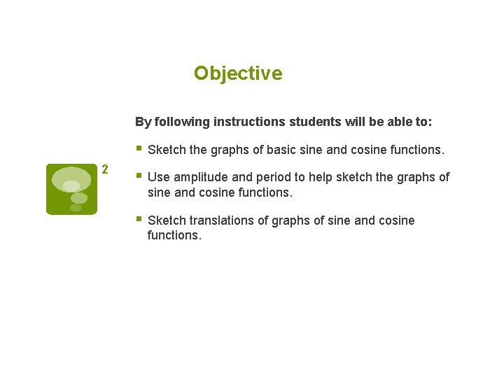 Objective By following instructions students will be able to: § Sketch the graphs of