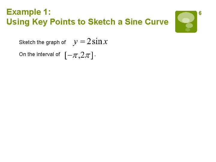 Example 1: Using Key Points to Sketch a Sine Curve Sketch the graph of
