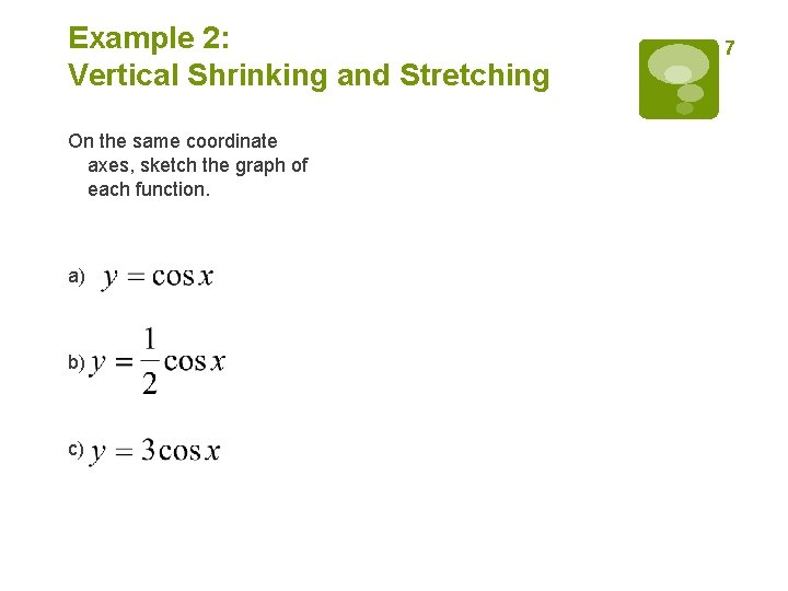 Example 2: Vertical Shrinking and Stretching On the same coordinate axes, sketch the graph