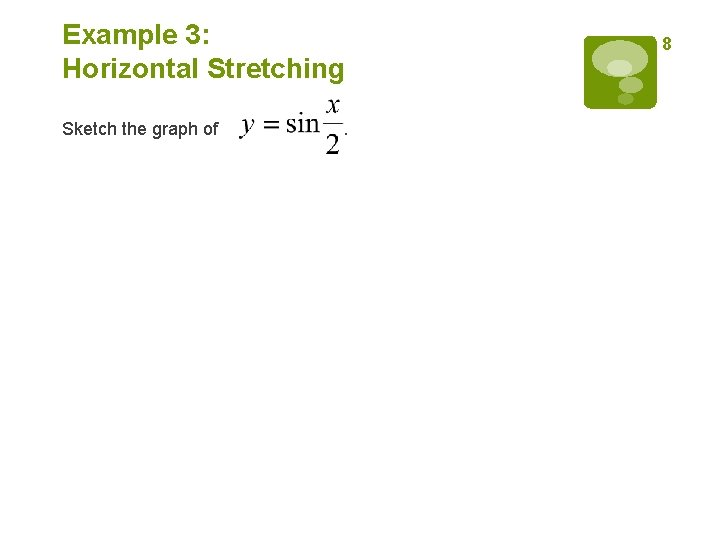 Example 3: Horizontal Stretching Sketch the graph of . 8