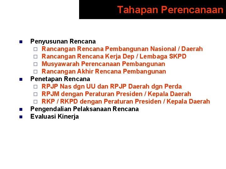 Tahapan Perencanaan n n Penyusunan Rencana ¨ Rancangan Rencana Pembangunan Nasional / Daerah ¨