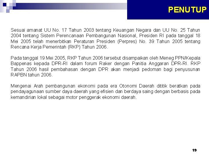 PENUTUP Sesuai amanat UU No. 17 Tahun 2003 tentang Keuangan Negara dan UU No.