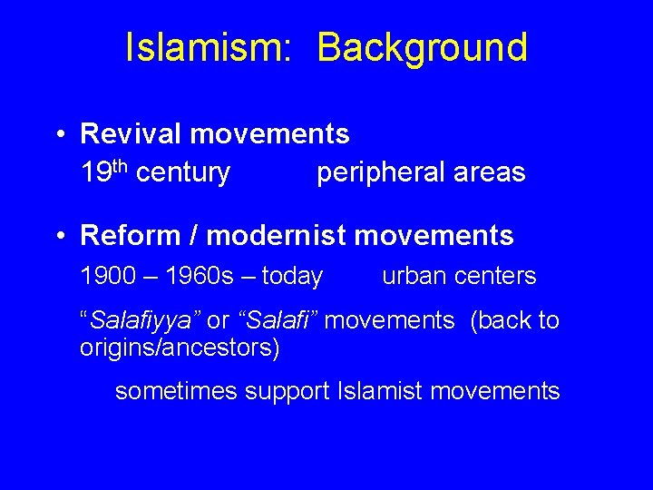 Islamism: Background • Revival movements 19 th century peripheral areas • Reform / modernist