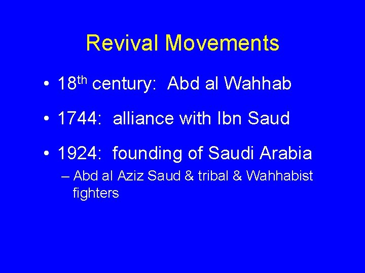 Revival Movements • 18 th century: Abd al Wahhab • 1744: alliance with Ibn