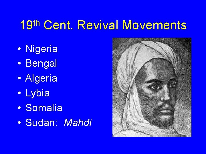 19 th Cent. Revival Movements • • • Nigeria Bengal Algeria Lybia Somalia Sudan:
