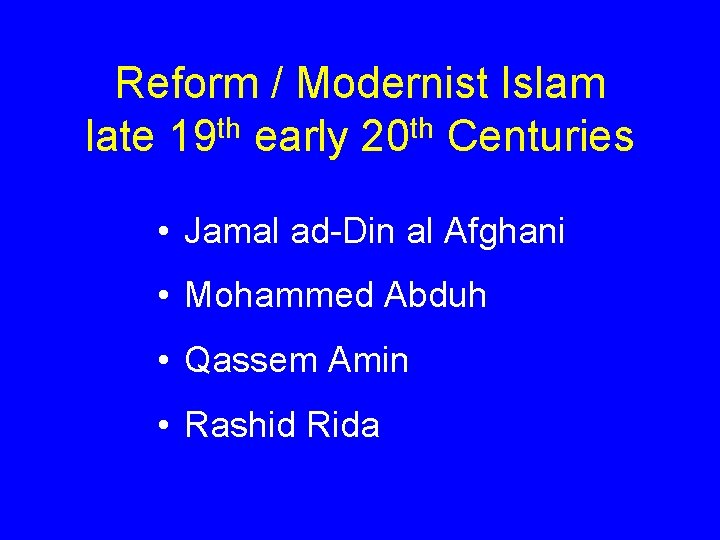 Reform / Modernist Islam late 19 th early 20 th Centuries • Jamal ad-Din