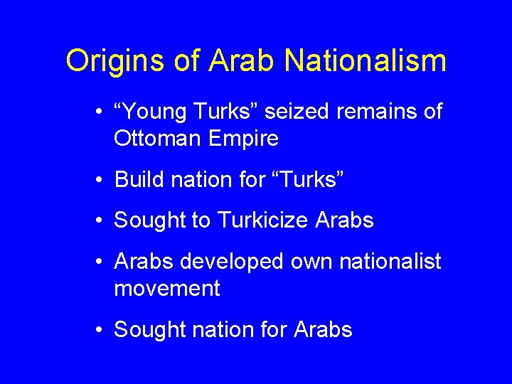 """Origins of Arab Nationalism • """"Young Turks"""" seized remains of Ottoman Empire • Build"""