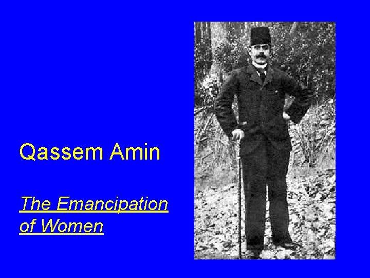 Qassem Amin The Emancipation of Women