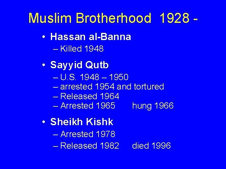 Muslim Brotherhood 1928 • Hassan al-Banna – Killed 1948 • Sayyid Qutb – U.
