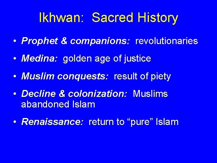 Ikhwan: Sacred History • Prophet & companions: revolutionaries • Medina: golden age of justice