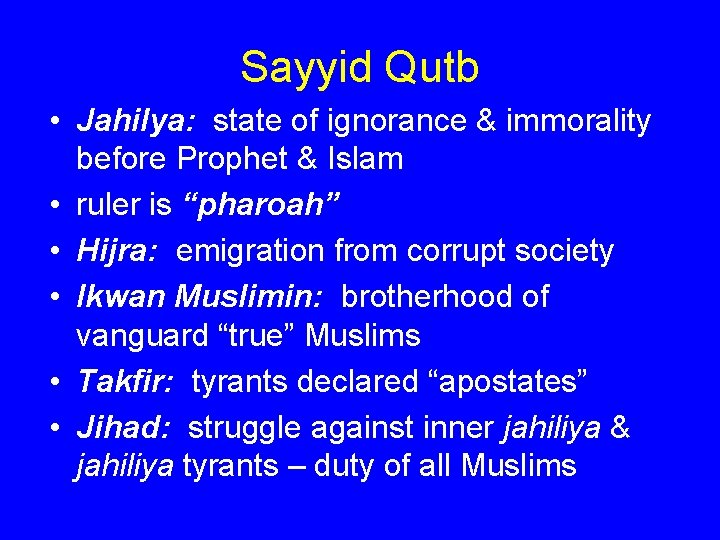 Sayyid Qutb • Jahilya: state of ignorance & immorality before Prophet & Islam •