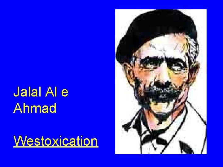 Jalal Al e Ahmad Westoxication