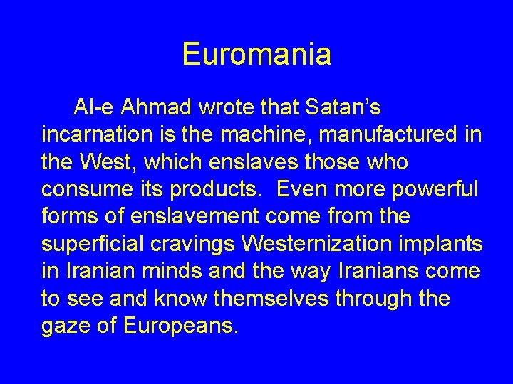 Euromania Al-e Ahmad wrote that Satan's incarnation is the machine, manufactured in the West,