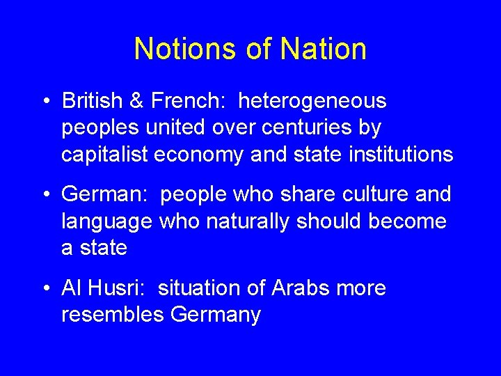 Notions of Nation • British & French: heterogeneous peoples united over centuries by capitalist