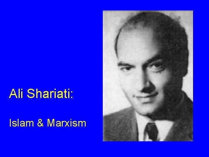 Ali Shariati: Islam & Marxism