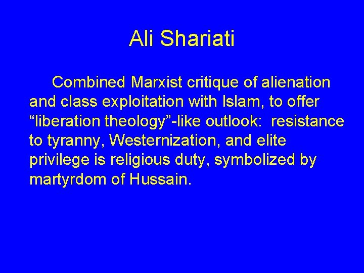 Ali Shariati Combined Marxist critique of alienation and class exploitation with Islam, to offer