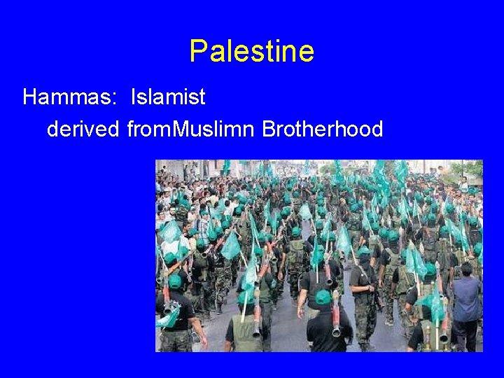 Palestine Hammas: Islamist derived from. Muslimn Brotherhood