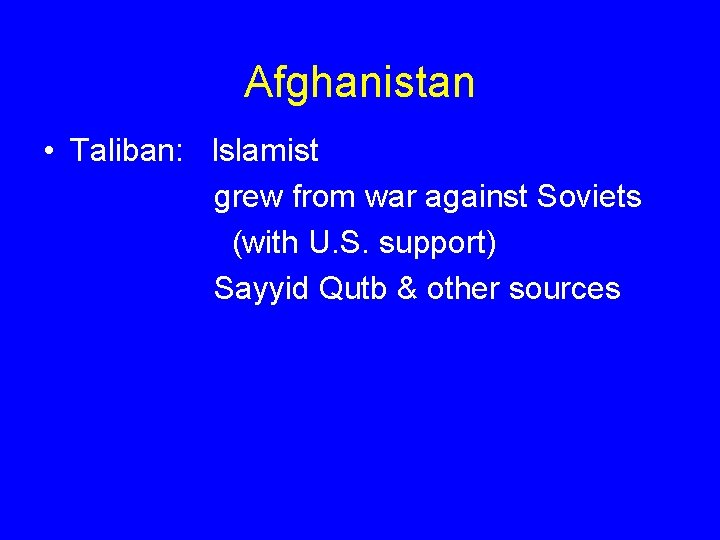 Afghanistan • Taliban: Islamist grew from war against Soviets (with U. S. support) Sayyid