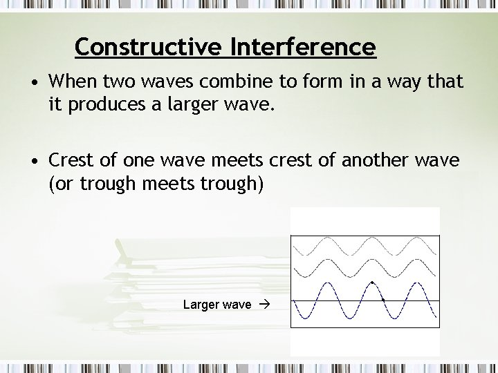 Constructive Interference • When two waves combine to form in a way that it