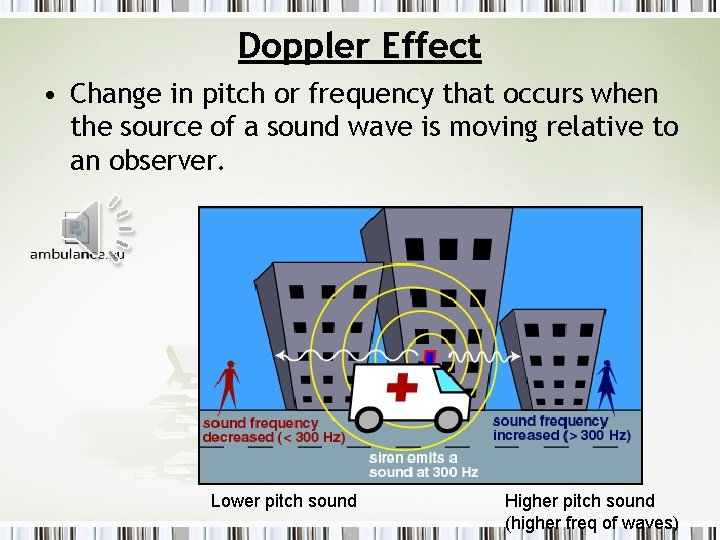 Doppler Effect • Change in pitch or frequency that occurs when the source of
