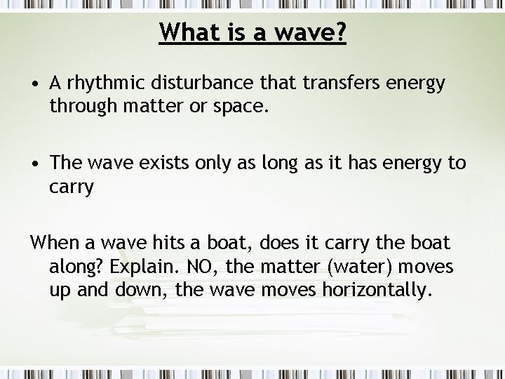 What is a wave? • A rhythmic disturbance that transfers energy through matter or