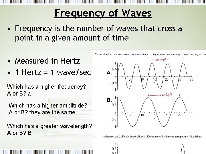 Frequency of Waves • Frequency is the number of waves that cross a point