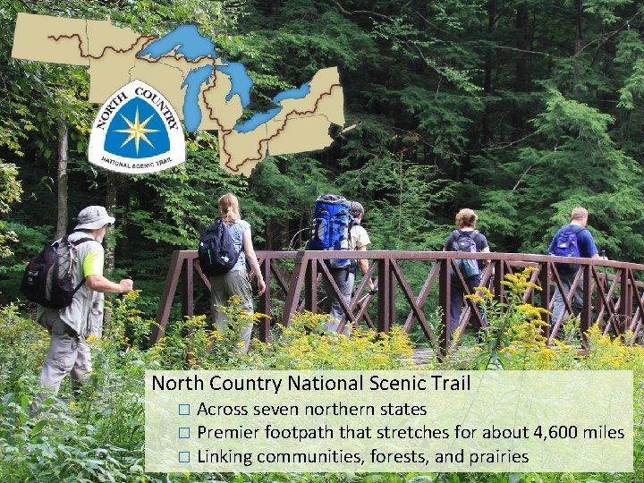 North Country National Scenic Trail Across seven northern states � Premier footpath that stretches