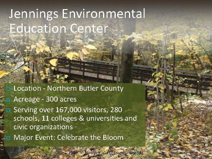 Jennings Environmental Education Center Location - Northern Butler County Acreage - 300 acres Serving