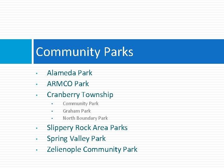 Community Parks • • • Alameda Park ARMCO Park Cranberry Township • • •