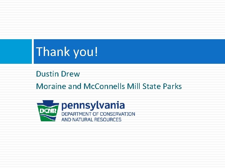 Thank you! Dustin Drew Moraine and Mc. Connells Mill State Parks