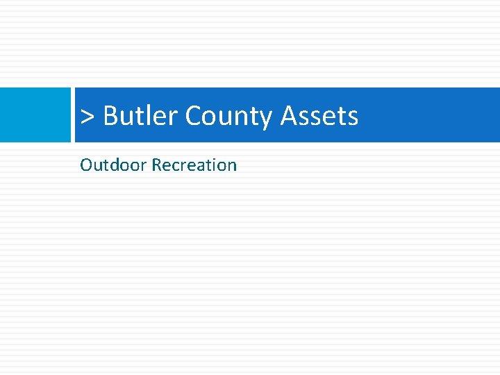 > Butler County Assets Outdoor Recreation