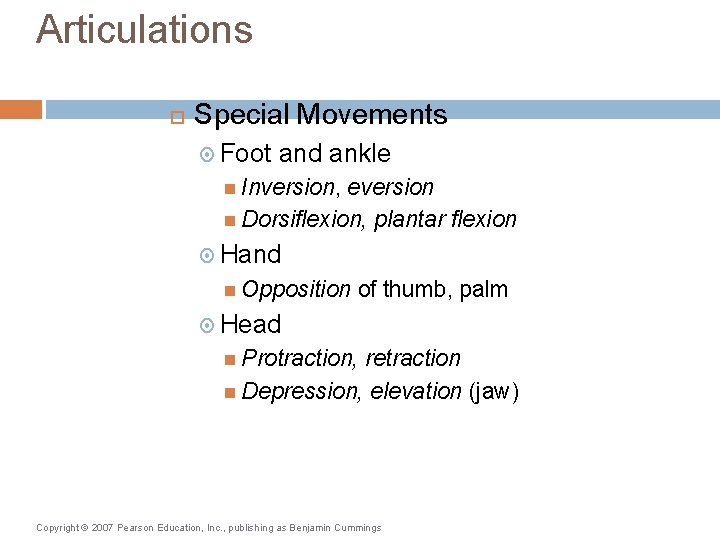 Articulations Special Movements Foot and ankle Inversion, eversion Dorsiflexion, plantar flexion Hand Opposition of