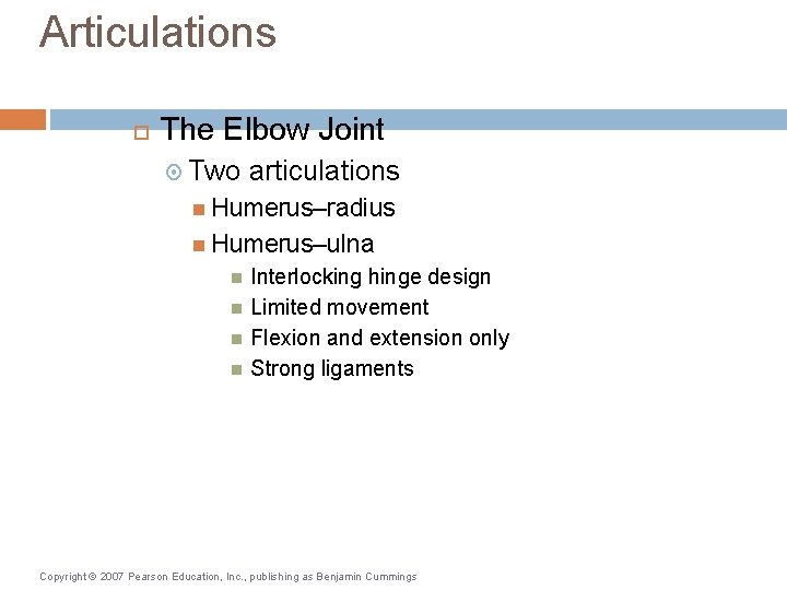 Articulations The Elbow Joint Two articulations Humerus–radius Humerus–ulna Interlocking hinge design Limited movement Flexion