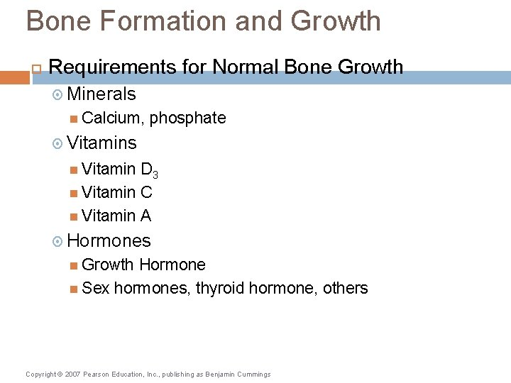 Bone Formation and Growth Requirements for Normal Bone Growth Minerals Calcium, phosphate Vitamins Vitamin