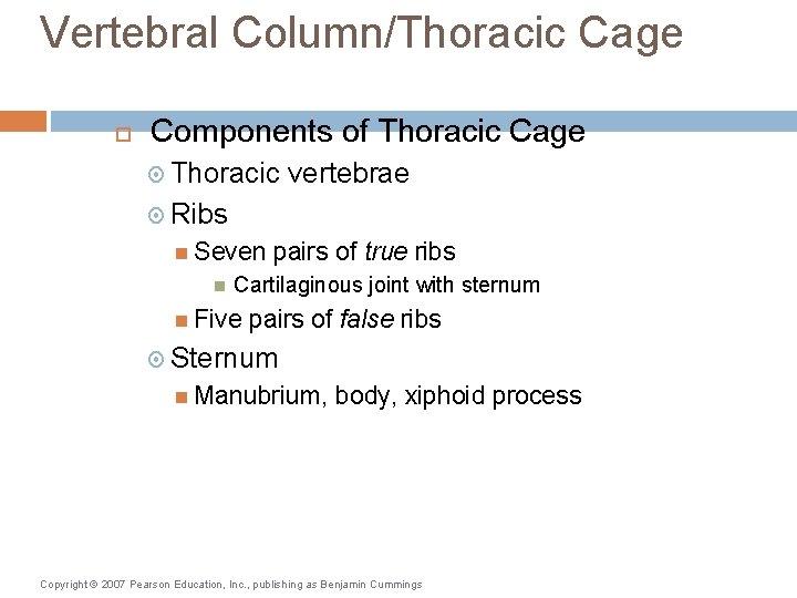 Vertebral Column/Thoracic Cage Components of Thoracic Cage Thoracic vertebrae Ribs Seven pairs of true