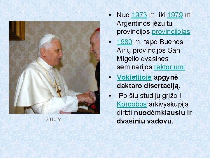2010 m. • Nuo 1973 m. iki 1979 m. Argentinos jėzuitų provincijos provincijolas. •