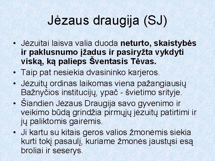 Jėzaus draugija (SJ) • Jėzuitai laisva valia duoda neturto, skaistybės ir paklusnumo įžadus ir