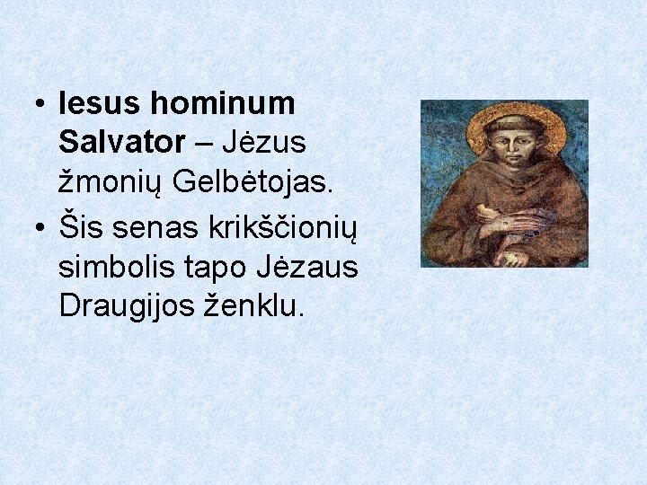 • Iesus hominum Salvator – Jėzus žmonių Gelbėtojas. • Šis senas krikščionių simbolis