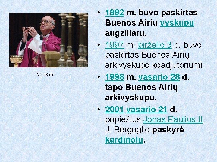 2008 m. • 1992 m. buvo paskirtas Buenos Airių vyskupu augziliaru. • 1997 m.