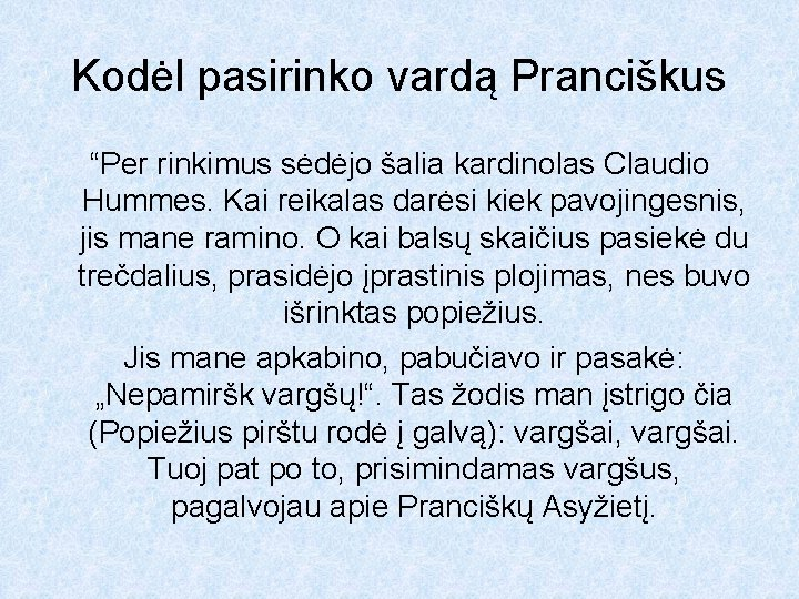 """Kodėl pasirinko vardą Pranciškus """"Per rinkimus sėdėjo šalia kardinolas Claudio Hummes. Kai reikalas darėsi"""