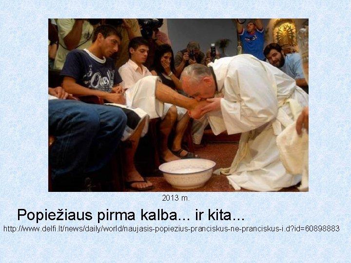 2013 m. Popiežiaus pirma kalba. . . ir kita. . . http: //www. delfi.