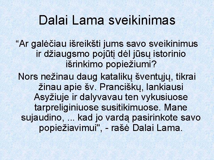 """Dalai Lama sveikinimas """"Ar galėčiau išreikšti jums savo sveikinimus ir džiaugsmo pojūtį dėl jūsų"""